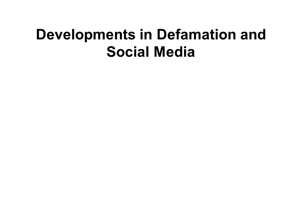 Developments in Defamation and Social Media
