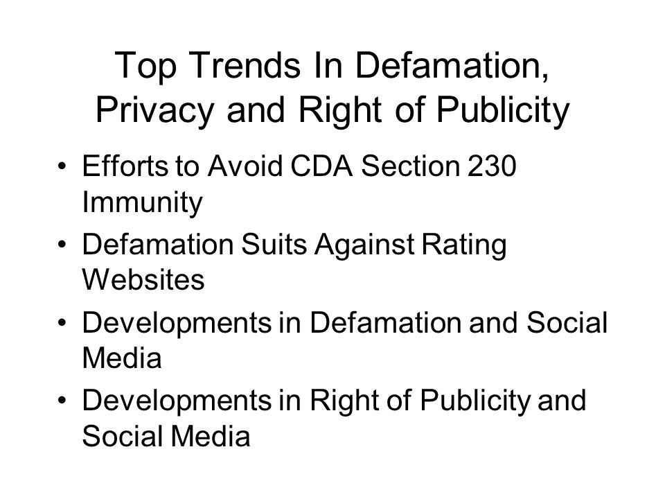 Top Trends In Defamation, Privacy and Right of Publicity Efforts to Avoid CDA Section 230 Immunity Defamation Suits Against Rating Websites Developmen