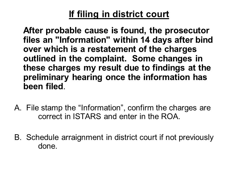 If filing in district court After probable cause is found, the prosecutor files an