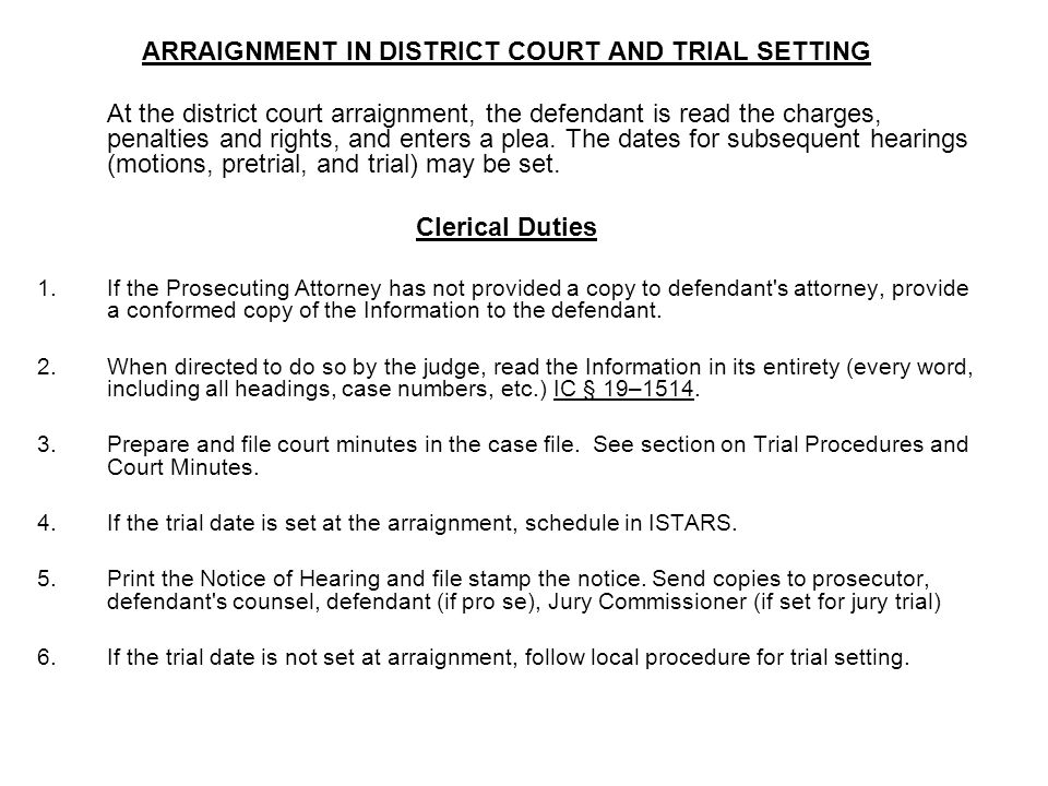 ARRAIGNMENT IN DISTRICT COURT AND TRIAL SETTING At the district court arraignment, the defendant is read the charges, penalties and rights, and enters