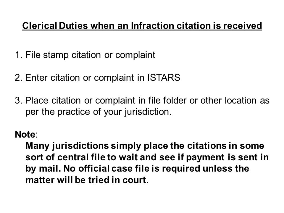 1.File stamp citation or complaint 2. Enter citation or complaint in ISTARS 3. Place citation or complaint in file folder or other location as per the