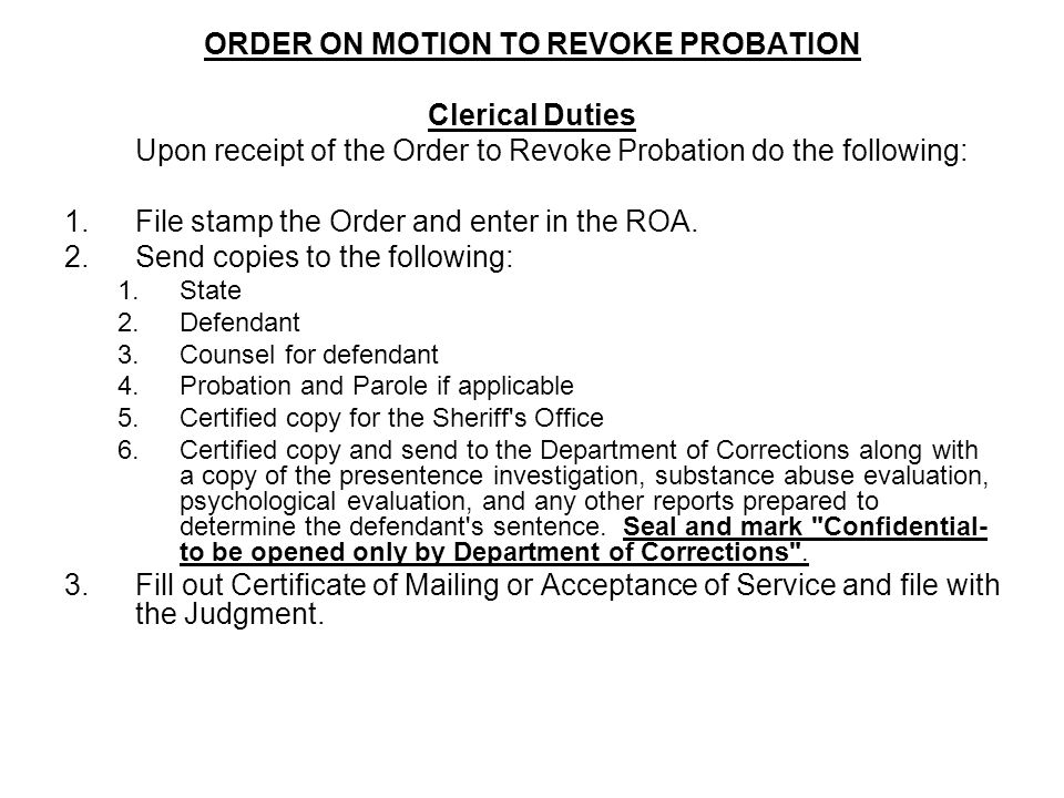 ORDER ON MOTION TO REVOKE PROBATION Clerical Duties Upon receipt of the Order to Revoke Probation do the following: 1.File stamp the Order and enter i
