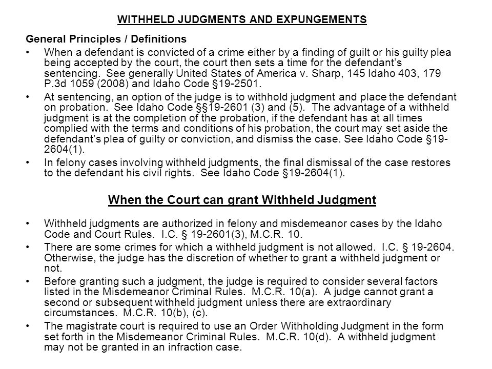 WITHHELD JUDGMENTS AND EXPUNGEMENTS General Principles / Definitions When a defendant is convicted of a crime either by a finding of guilt or his guil