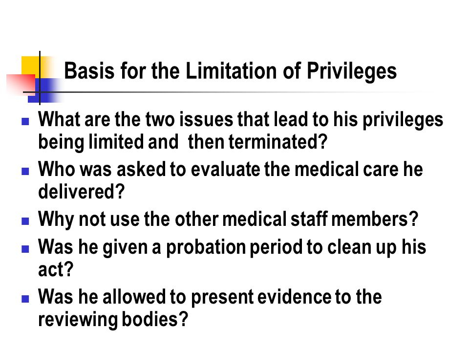 Basis for the Limitation of Privileges What are the two issues that lead to his privileges being limited and then terminated.