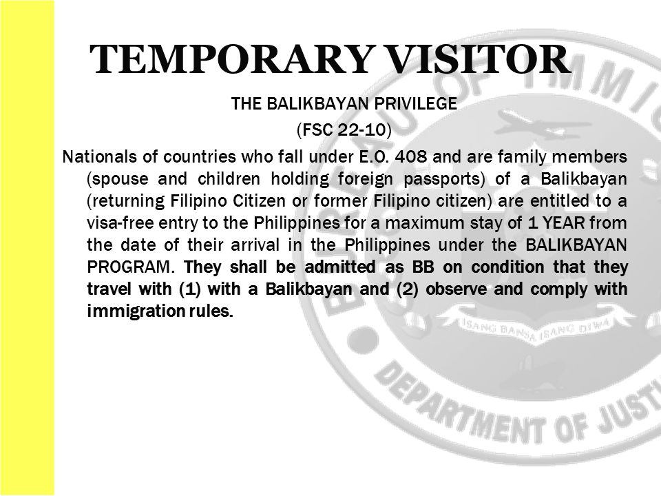 THE BALIKBAYAN PRIVILEGE (FSC 22-10) Nationals of countries who fall under E.O. 408 and are family members (spouse and children holding foreign passpo