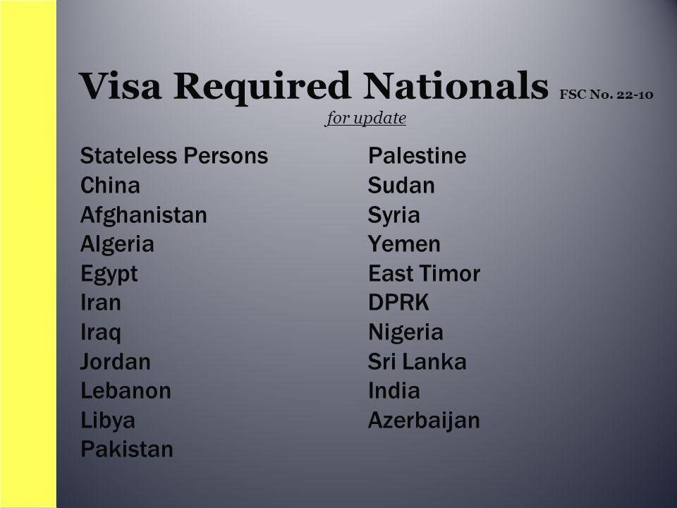 Stateless Persons China Afghanistan Algeria Egypt Iran Iraq Jordan Lebanon Libya Pakistan Palestine Sudan Syria Yemen East Timor DPRK Nigeria Sri Lanka India Azerbaijan Visa Required Nationals FSC No.
