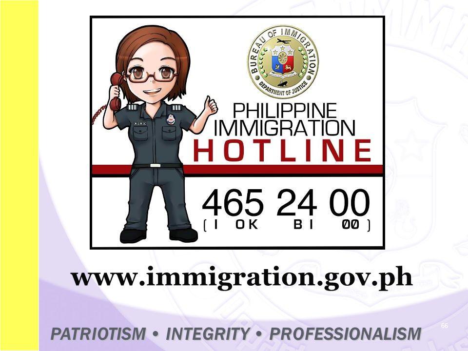 66 www.immigration.gov.ph PATRIOTISM INTEGRITY PROFESSIONALISM