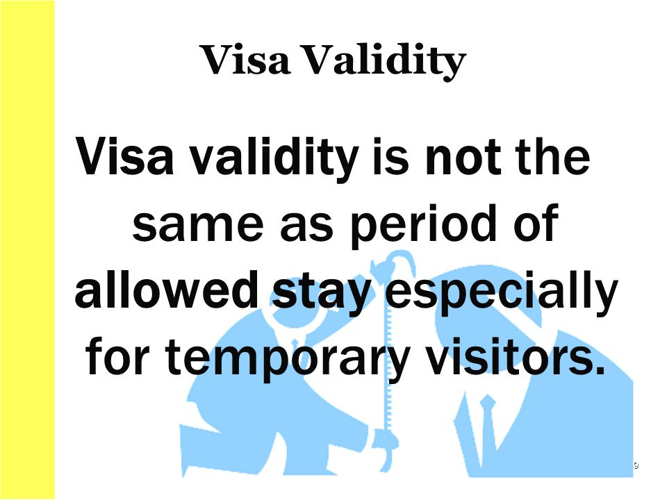 Visa validity is not the same as period of allowed stay especially for temporary visitors. 9 Visa Validity