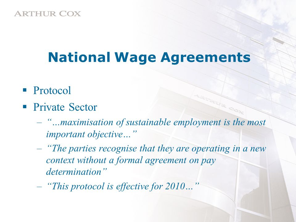 National Wage Agreements  Protocol  Private Sector – …maximisation of sustainable employment is the most important objective… – The parties recognise that they are operating in a new context without a formal agreement on pay determination – This protocol is effective for 2010…