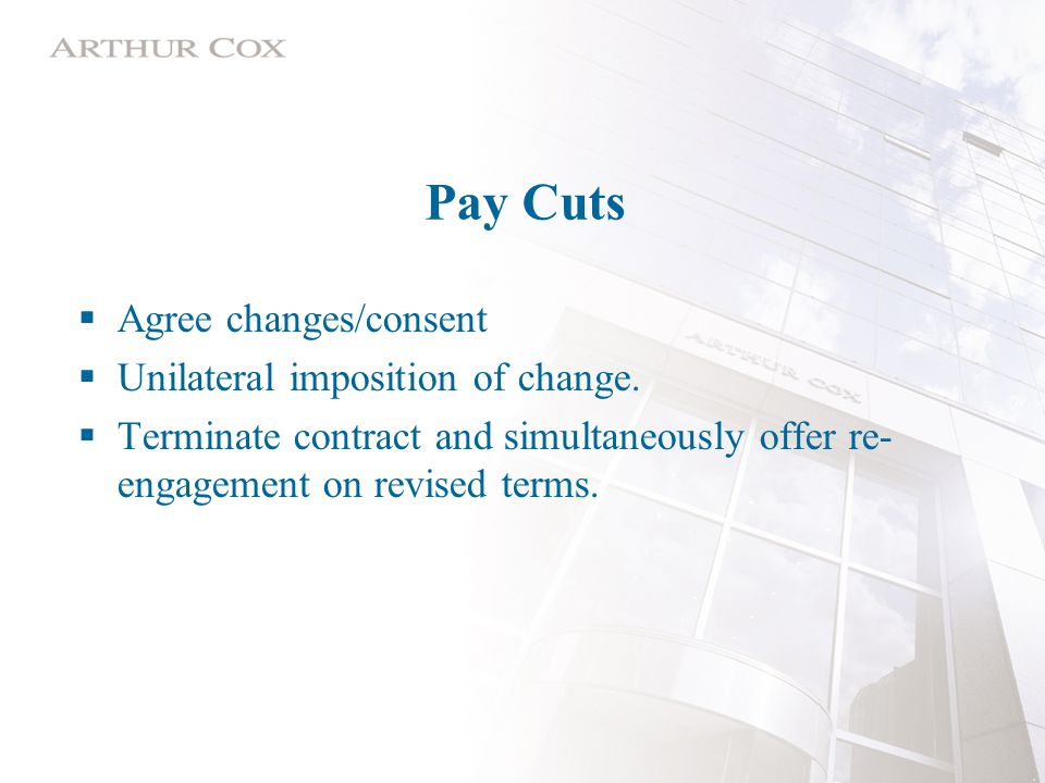 Pay Cuts  Agree changes/consent  Unilateral imposition of change.