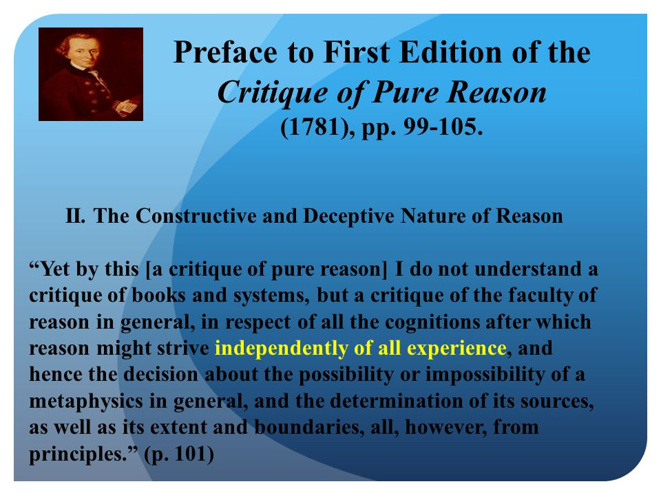 """II. The Constructive and Deceptive Nature of Reason """"Yet by this [a critique of pure reason] I do not understand a critique of books and systems, but"""