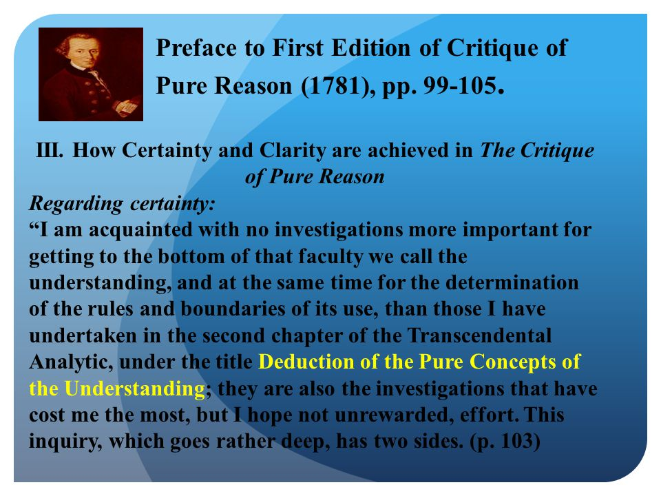 """III. How Certainty and Clarity are achieved in The Critique of Pure Reason Regarding certainty: """"I am acquainted with no investigations more important"""