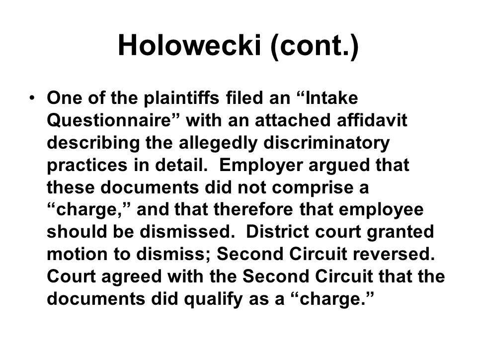 Holowecki (cont.) One of the plaintiffs filed an Intake Questionnaire with an attached affidavit describing the allegedly discriminatory practices in detail.