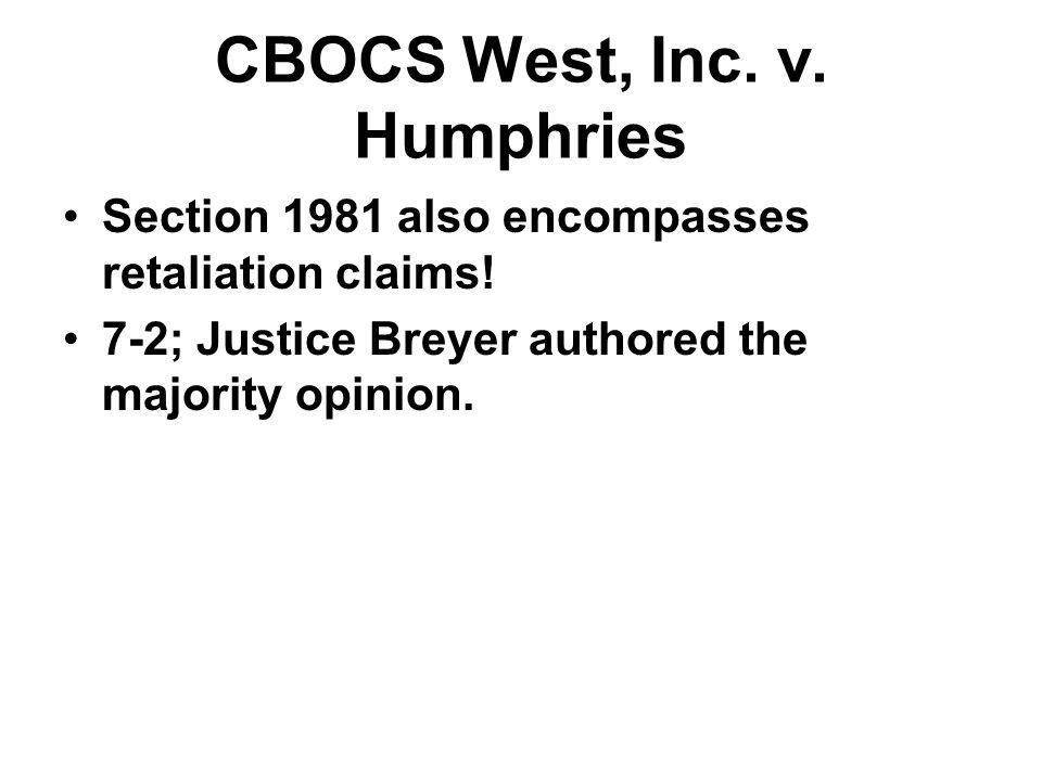 CBOCS West, Inc. v. Humphries Section 1981 also encompasses retaliation claims.