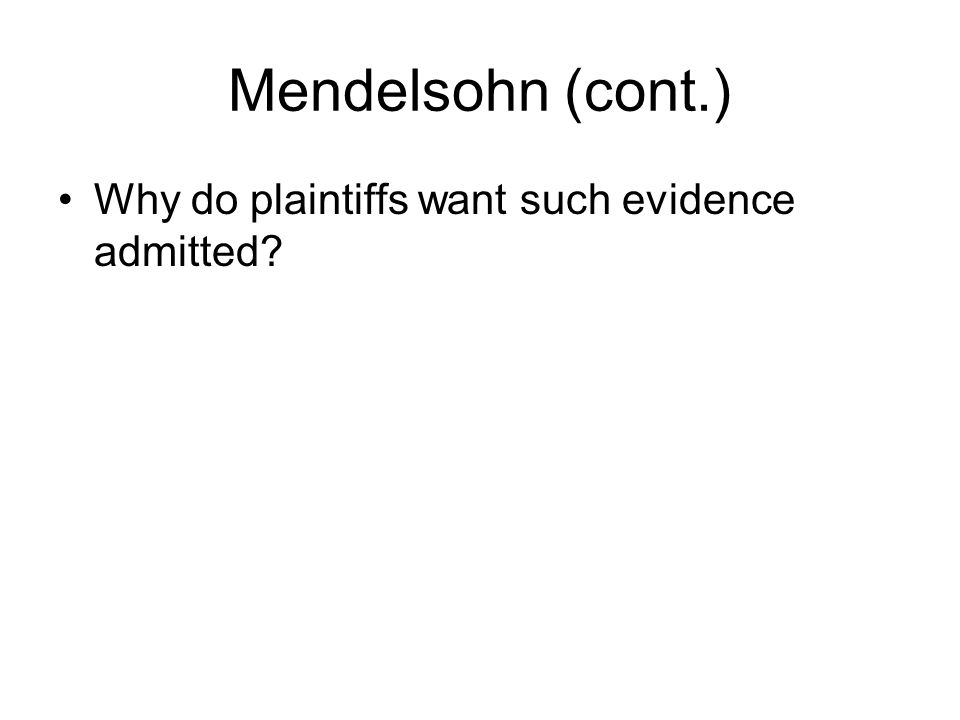 Mendelsohn (cont.) Why do plaintiffs want such evidence admitted
