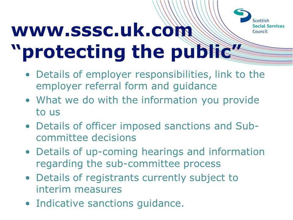 "www.sssc.uk.com ""protecting the public"" Details of employer responsibilities, link to the employer referral form and guidance What we do with the info"