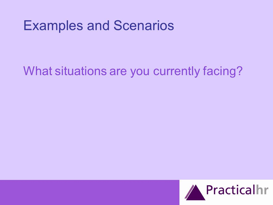 Examples and Scenarios What situations are you currently facing