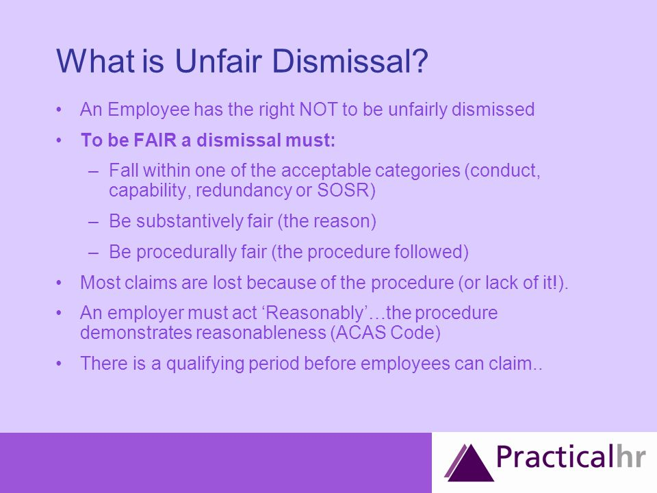 What makes a dismissal Substantively fair One of the biggest defences is I didn't know, I wasn't told The employee must be aware of the possible consequences of their conduct / poor performance / capability.