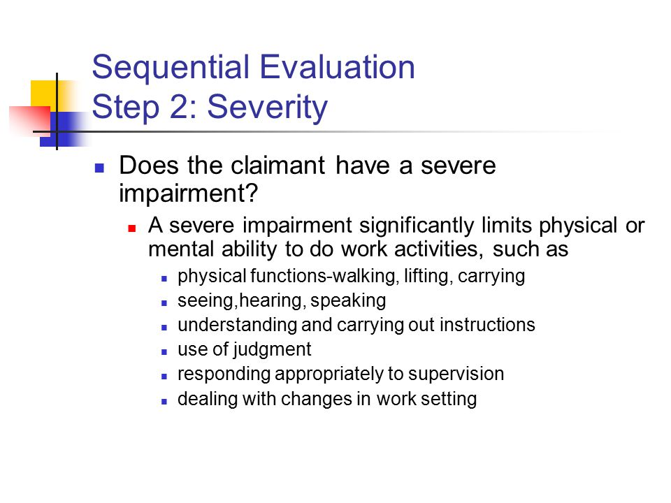 Sequential Evaluation Step 2: Severity Does the claimant have a severe impairment.