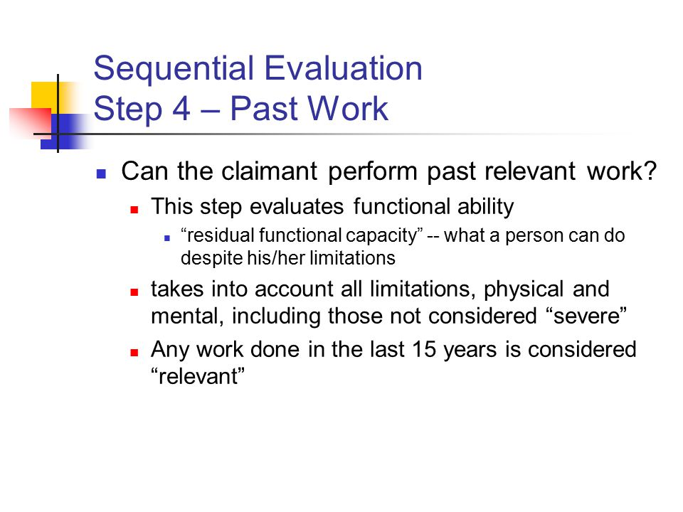 Sequential Evaluation Step 4 – Past Work Can the claimant perform past relevant work.