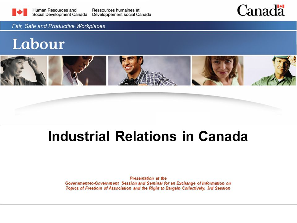 Industrial Relations in Canada Presentation at the Government-to-Government Session and Seminar for an Exchange of Information on Topics of Freedom of Association and the Right to Bargain Collectively, 3rd Session