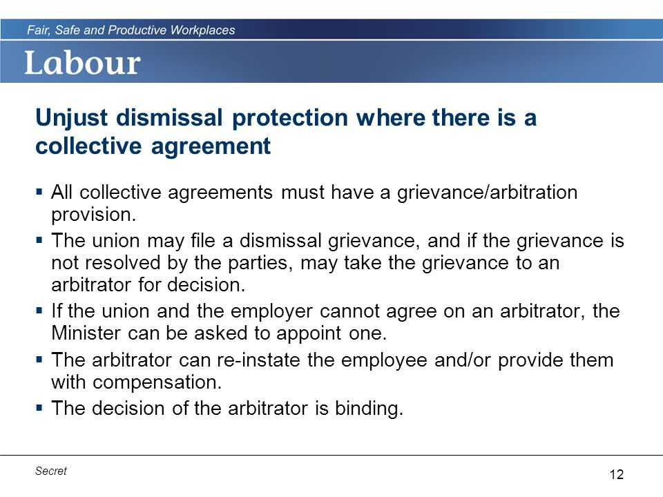12 Secret Unjust dismissal protection where there is a collective agreement  All collective agreements must have a grievance/arbitration provision.