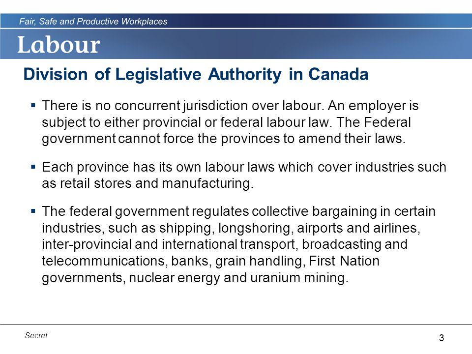 3 Secret Division of Legislative Authority in Canada  There is no concurrent jurisdiction over labour.