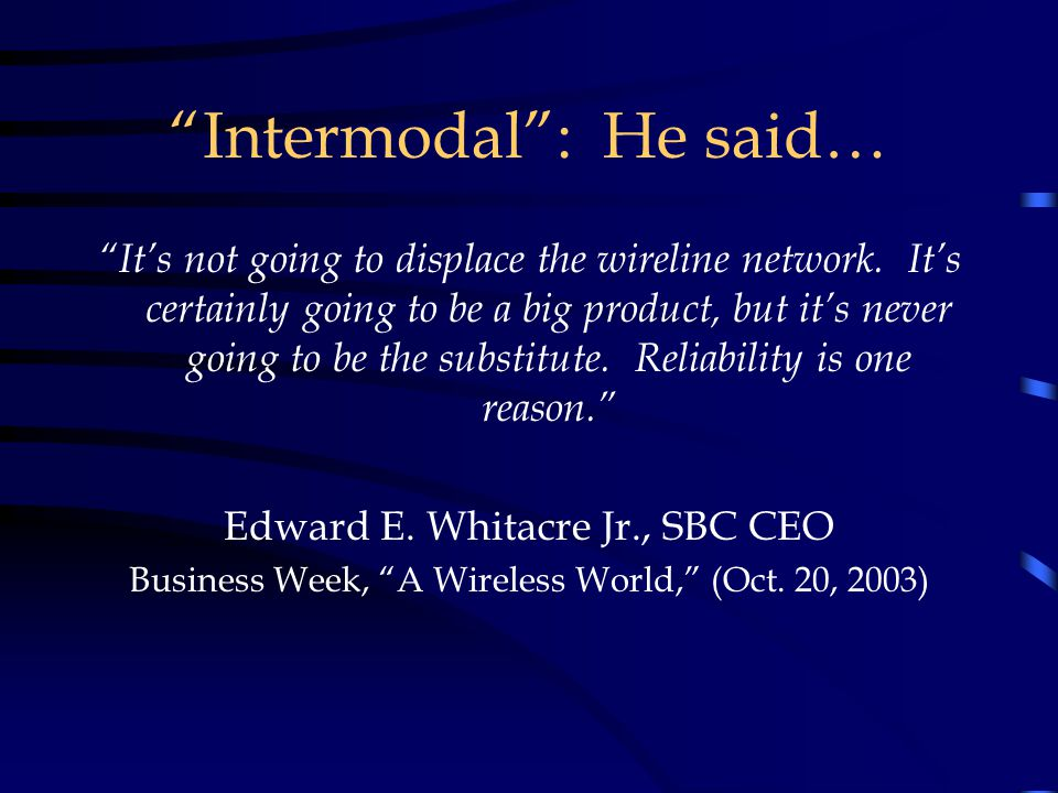 Intermodal : He said… It's not going to displace the wireline network.