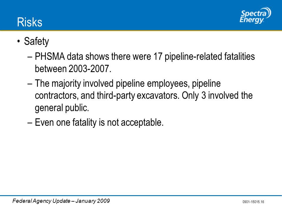 0901-15015.16 Federal Agency Update – January 2009 Risks Safety –PHSMA data shows there were 17 pipeline-related fatalities between 2003-2007.