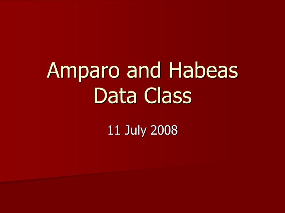 Amparo and Habeas Data Class 11 July 2008