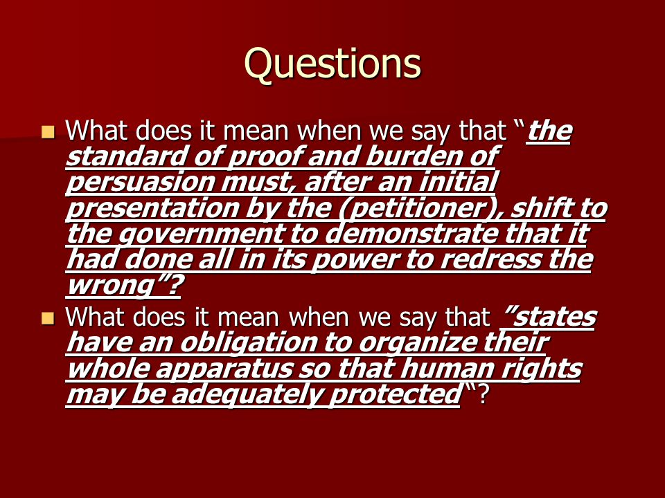 Questions What does it mean when we say that the standard of proof and burden of persuasion must, after an initial presentation by the (petitioner), shift to the government to demonstrate that it had done all in its power to redress the wrong .