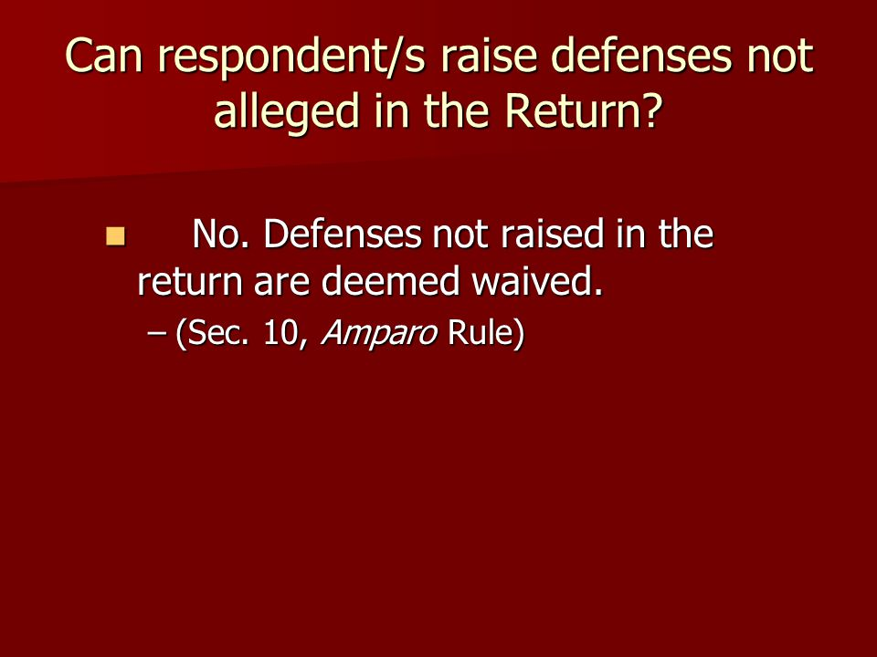 Can respondent/s raise defenses not alleged in the Return.