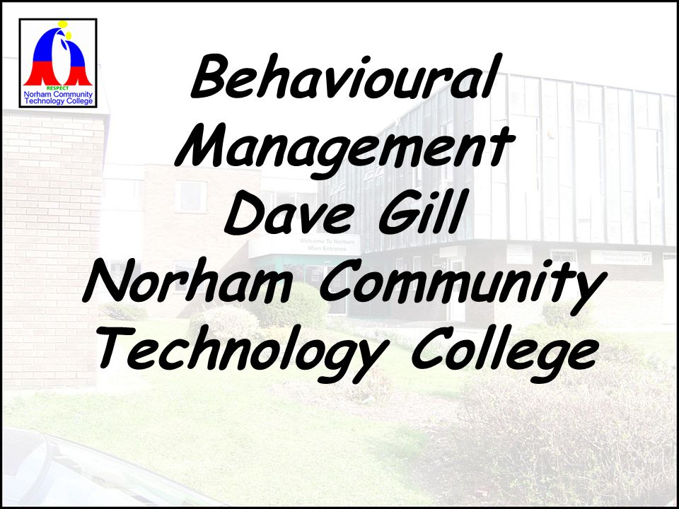 Behavioural Management Dave Gill Norham Community Technology College