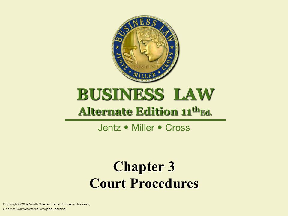 Chapter 3 Court Procedures Copyright © 2009 South-Western Legal Studies in Business, a part of South-Western Cengage Learning.