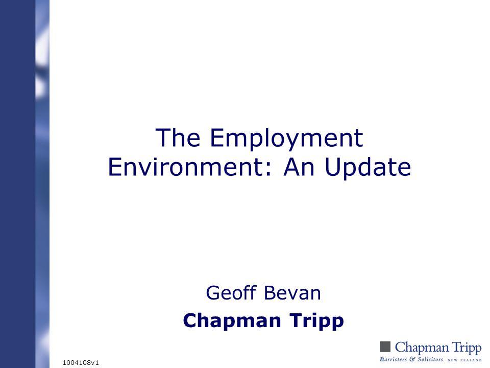 The Employment Environment: An Update Geoff Bevan Chapman Tripp 1004108v1