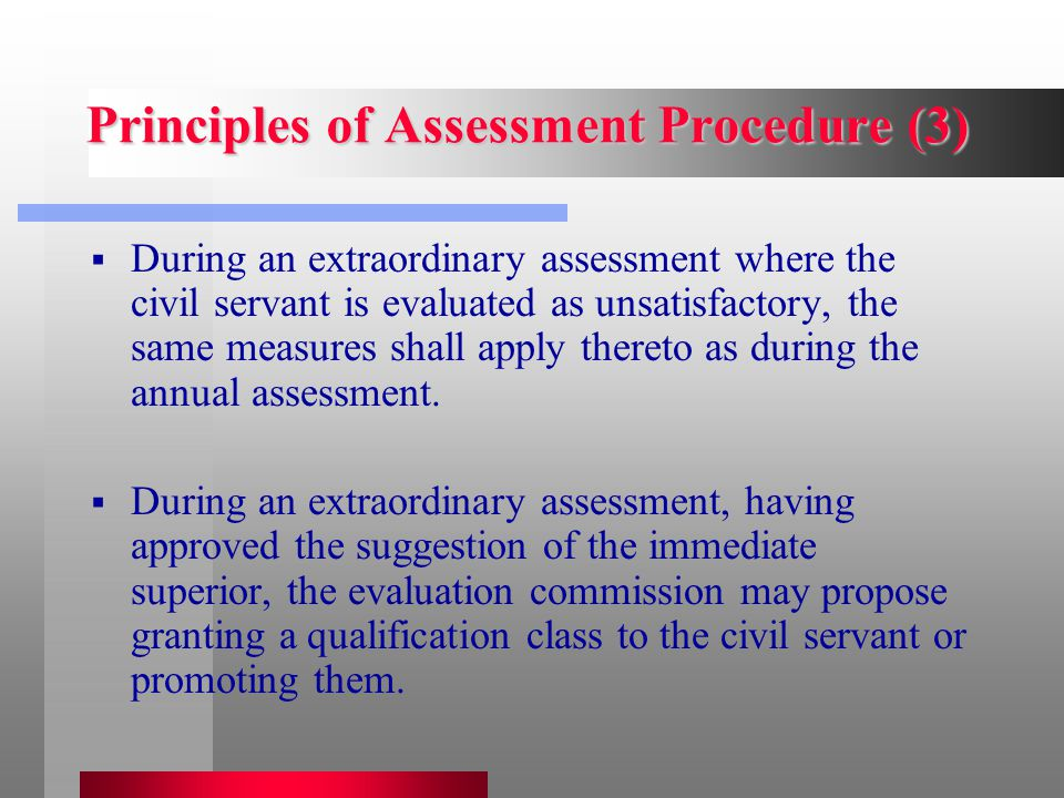 Principles of Assessment Procedure (3)  During an extraordinary assessment where the civil servant is evaluated as unsatisfactory, the same measures shall apply thereto as during the annual assessment.