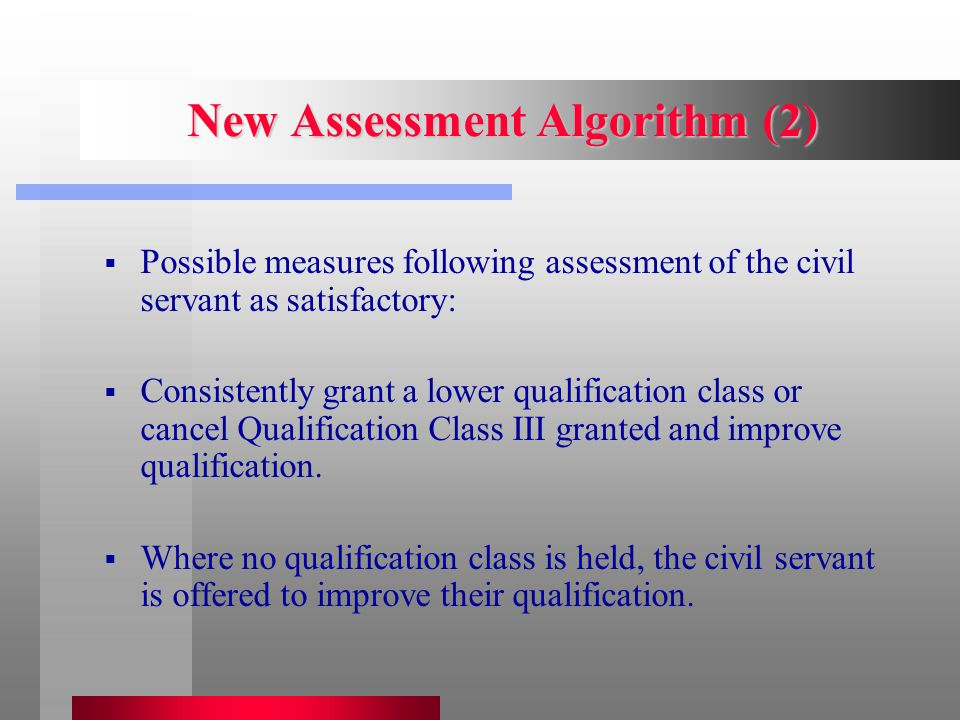 New Assessment Algorithm (2)  Possible measures following assessment of the civil servant as satisfactory:  Consistently grant a lower qualification