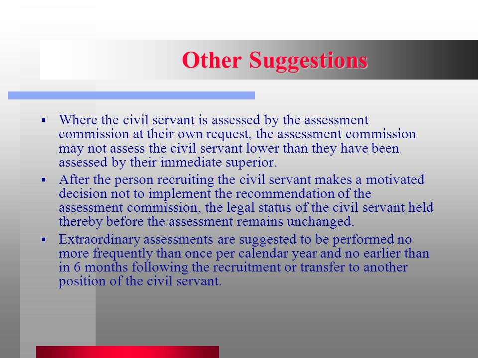 Other Suggestions  Where the civil servant is assessed by the assessment commission at their own request, the assessment commission may not assess the civil servant lower than they have been assessed by their immediate superior.