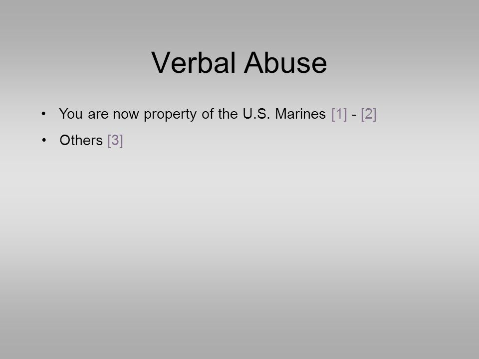Verbal Abuse You are now property of the U.S. Marines [1] - [2] Others [3]