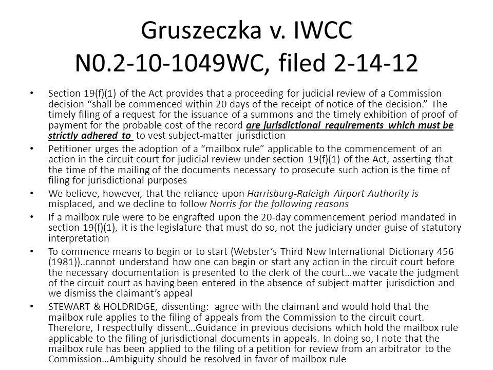 Gruszeczka v.IWCC N0.2-10-1049WC, filed 2-1 What about general mailbox rule.