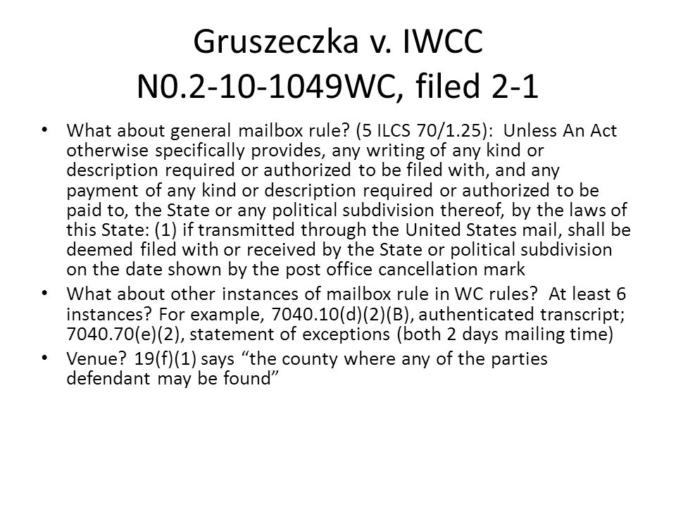 Gruszeczka v. IWCC N0.2-10-1049WC, filed 2-1 What about general mailbox rule.