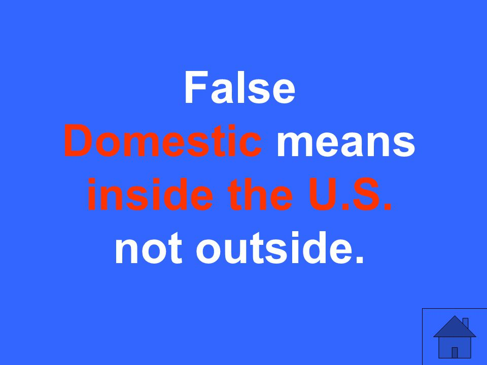 False Domestic means inside the U.S. not outside.