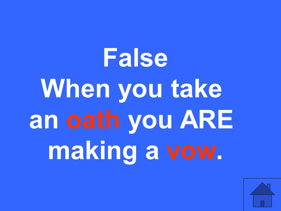 False When you take an oath you ARE making a vow.