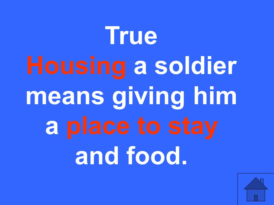 True Housing a soldier means giving him a place to stay and food.