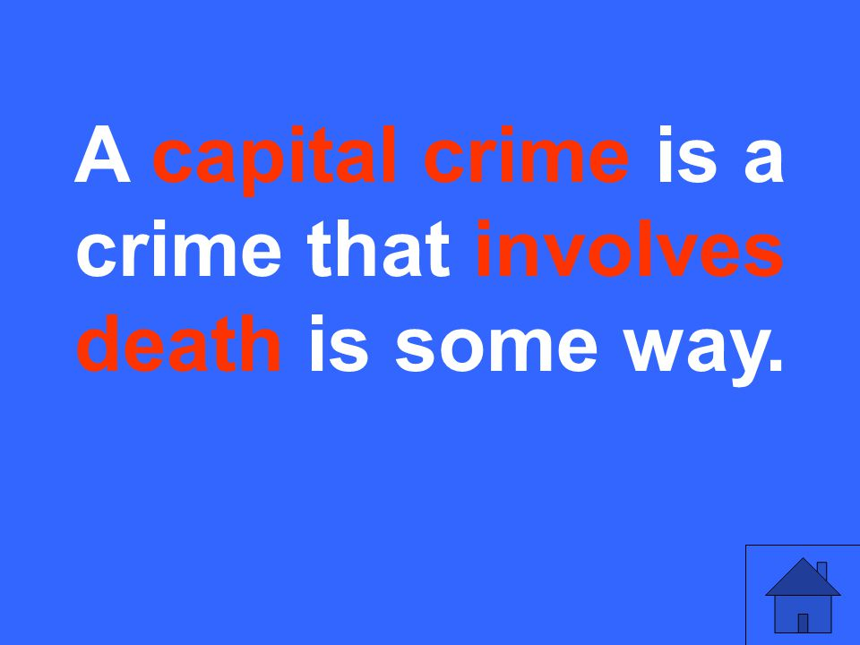 A capital crime is a crime that involves death is some way.