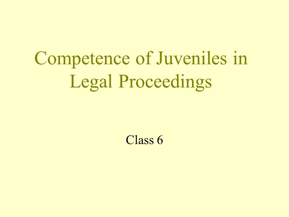 Competence of Juveniles in Legal Proceedings Class 6