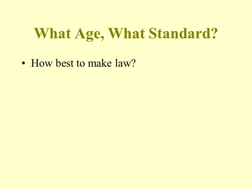 What Age, What Standard? How best to make law?