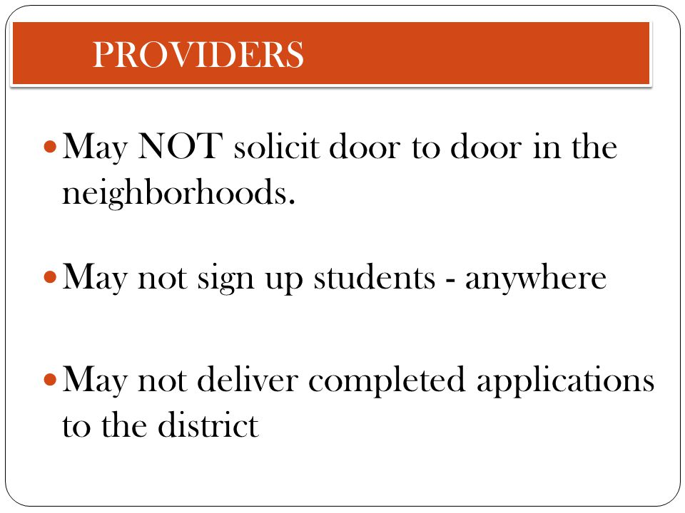 PROVIDERS May NOT solicit door to door in the neighborhoods.