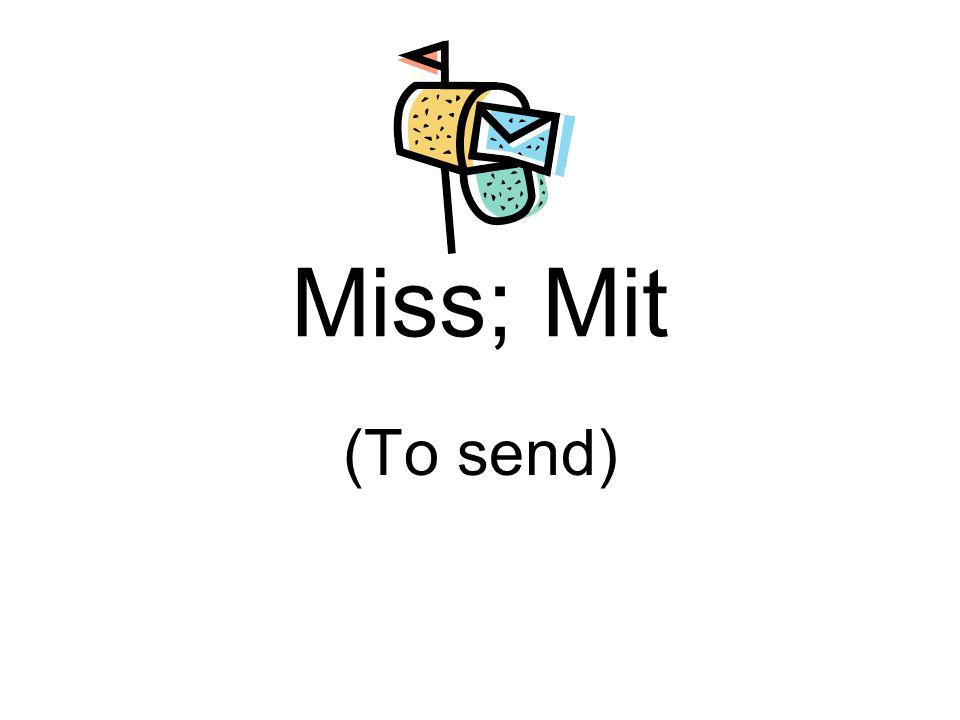 Miss; Mit (To send)