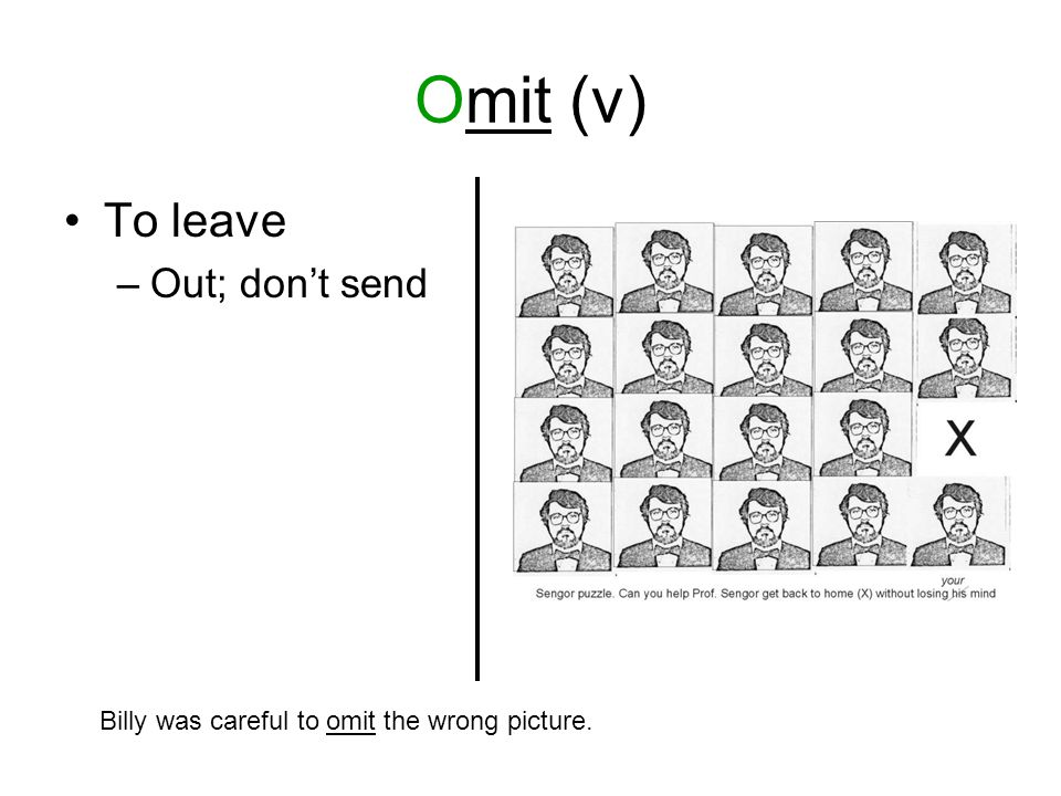 Omit (v) To leave –Out; don't send Billy was careful to omit the wrong picture.